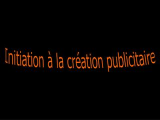 Initiation   la cr ation publicitaire