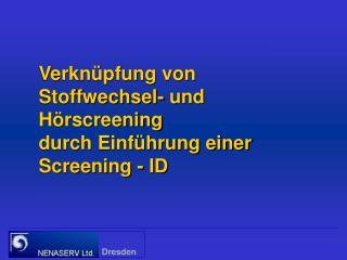 Verkn pfung von Stoffwechsel- und H rscreening durch Einf hrung einer Screening - ID