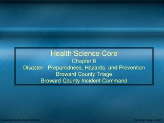 Health Science Core  Chapter 8  Disaster:  Preparedness, Hazards, and Prevention Broward County Triage Broward County In