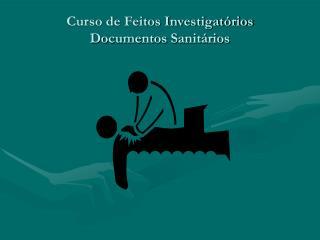 Curso de Feitos Investigat rios Documentos Sanit rios