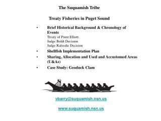 Brief Historical Background  Chronology of Events Treaty of Point Elliott Judge Boldt Decision Judge Rafeedie Decision S