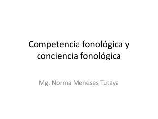 Competencia fonol gica y conciencia fonol gica