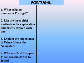 1. What religion dominates Portugal 2. List the three chief motivation for exploration and briefly explain each one:3. E
