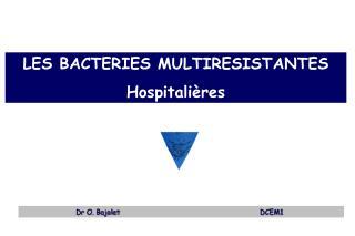 LES BACTERIES MULTIRESISTANTES Hospitali res