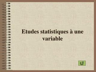 Etudes statistiques   une variable