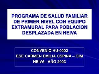 PROGRAMA DE SALUD FAMILIAR  DE PRIMER NIVEL CON EQUIPO EXTRAMURAL PARA POBLACION  DESPLAZADA EN NEIVA