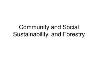 Community and Social Sustainability, and Forestry