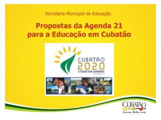 Propostas da Agenda 21  para a Educa  o em Cubat o