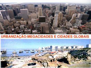 URBANIZA  O:MEGACIDADES E CIDADES GLOBAIS