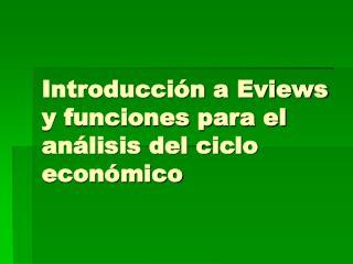 Introducci n a Eviews y funciones para el an lisis del ciclo econ mico