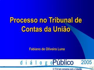Processo no Tribunal de  Contas da Uni o