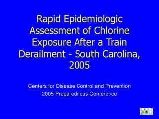 Rapid Epidemiologic Assessment of Chlorine Exposure After a Train Derailment - South Carolina, 2005