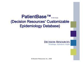 PatientBase  .. Decision Resources  Customizable Epidemiology Database