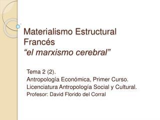 Materialismo Estructural Franc s  el marxismo cerebral