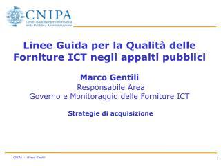 Linee Guida per la Qualit  delle Forniture ICT negli appalti pubblici  Marco Gentili  Responsabile Area Governo e Monito