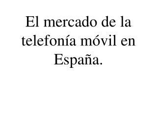 El mercado de la telefon a m vil en Espa a.