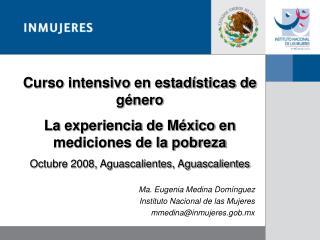 Ma. Eugenia Medina Dom nguez Instituto Nacional de las Mujeres mmedinainmujeres.gob.mx