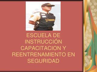 ESCUELA DE INSTRUCCI N CAPACITACION Y REENTRENAMIENTO EN SEGURIDAD