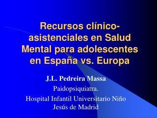 Recursos cl nico-asistenciales en Salud Mental para adolescentes en Espa a vs. Europa