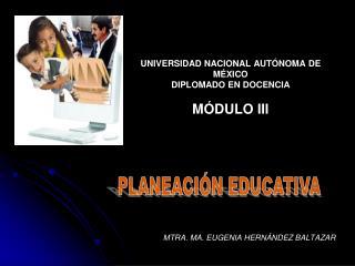 UNIVERSIDAD NACIONAL AUT NOMA DE M XICO DIPLOMADO EN DOCENCIA  M DULO III