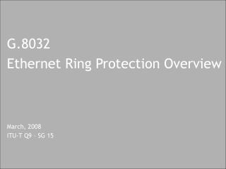 G.8032 Ethernet Ring Protection Overview     March, 2008 ITU-T Q9   SG 15