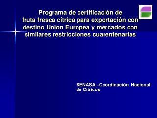 Programa de certificaci n de  fruta fresca c trica para exportaci n con destino Union Europea y mercados con similares r