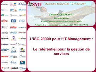 L ISO 20000 pour l IT Management :  Le r f rentiel pour la gestion de services