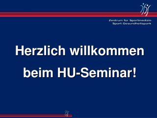 Herzlich willkommen  beim HU-Seminar