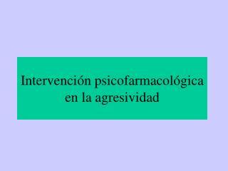 Intervenci n psicofarmacol gica en la agresividad