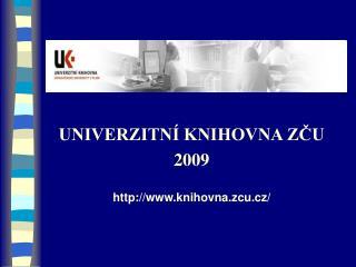 UNIVERZITN  KNIHOVNA ZCU 2009  knihovna.zcu.cz