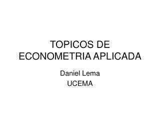 TOPICOS DE ECONOMETRIA APLICADA