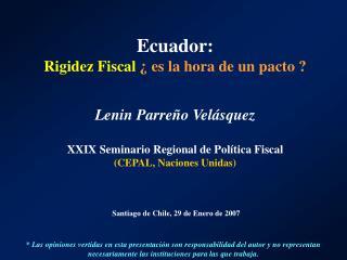 Ecuador:  Rigidez Fiscal   es la hora de un pacto    Lenin Parre o Vel squez  XXIX Seminario Regional de Pol tica Fiscal