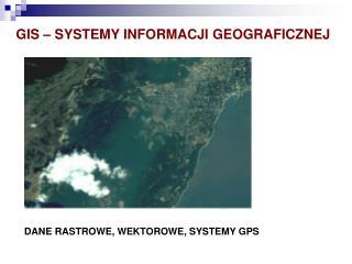 GIS   SYSTEMY INFORMACJI GEOGRAFICZNEJ
