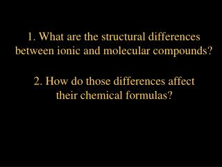 1. What are the structural differences between ionic and molecular compounds