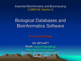 Essential Bioinformatics and Biocomputing  LSM2104: Section I    Biological Databases and Bioinformatics Software  Prof.