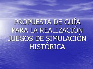 PROPUESTA DE GU A PARA LA REALIZACI N JUEGOS DE SIMULACI N HIST RICA