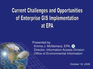 Current Challenges and Opportunities  of Enterprise GIS Implementation  at EPA