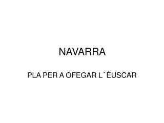 NAVARRA. PLA PER A OFEGAR L´ÈUSCAR
