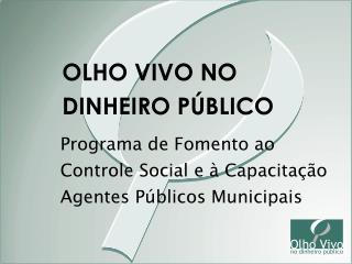 Programa de Fomento ao Controle Social e   Capacita  o Agentes P blicos Municipais