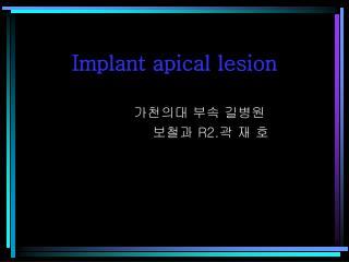 Implant apical lesion