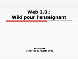 Web 2.0.:  Wiki pour l enseignant