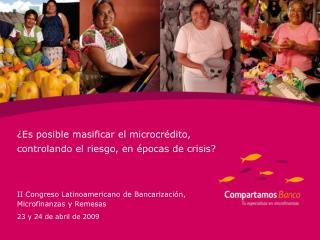 Es posible masificar el microcr dito,  controlando el riesgo, en  pocas de crisis    II Congreso Latinoamericano de Ban