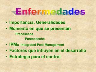 Importancia. Generalidades Momento en que se presentan    Precosecha    Postcosecha IPM Integrated Pest Management Facto