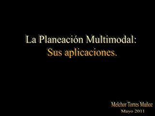 La Planeaci n Multimodal:  Sus aplicaciones.