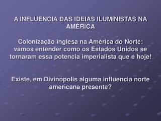 A INFLUENCIA DAS IDEIAS ILUMINISTAS NA AM RICA  Coloniza  o inglesa na Am rica do Norte: vamos entender como os Estados