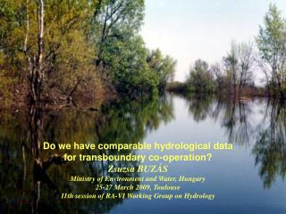 Do we have comparable hydrological data  for transboundary co-operation Zsuzsa BUZ S Ministry of Environment and Water,