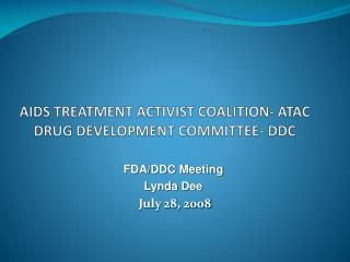 AIDS TREATMENT ACTIVIST COALITION- ATAC DRUG DEVELOPMENT COMMITTEE- DDC