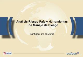 An lisis Riesgo Pa s y Herramientas de Manejo de Riesgo  Santiago, 21 de Junio