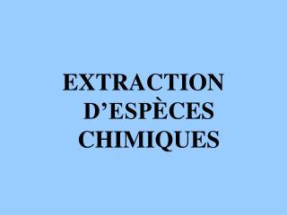 EXTRACTION D ESP CES CHIMIQUES