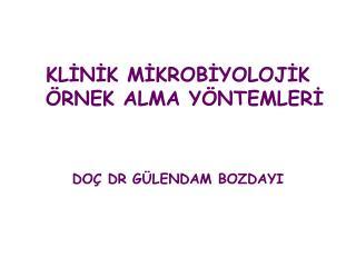 KLINIK MIKROBIYOLOJIK  RNEK ALMA Y NTEMLERI   DO  DR G LENDAM BOZDAYI